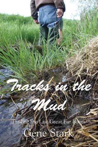 Book: Tracks in the Mud - Trailing My Dreams through the Last Great Fur Boom by Gene Stark