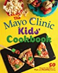 The Mayo Clinic Kids' Cookbook: 50 Fa...