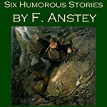 Six Humorous Stories by F. Anstey | F. Anstey