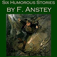 Six Humorous Stories by F. Anstey Audiobook by F. Anstey Narrated by Cathy Dobson