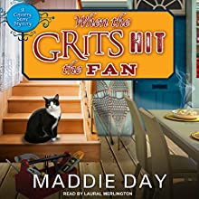 When the Grits Hit the Fan: Country Store Mystery Series, Book 3 Audiobook by Maddie Day Narrated by Laural Merlington