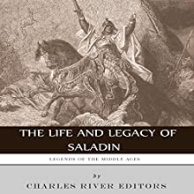 Legends of the Middle Ages: The Life and Legacy of Saladin (       UNABRIDGED) by Charles River Editors Narrated by Christopher Hudspeth