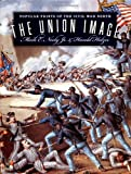 The Union Image: Popular Prints of the Civil War North (Civil War America)