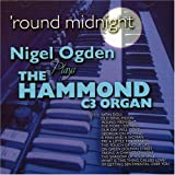'Round Midnight: Nigel Ogden Plays The Hammond C3 Organ