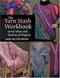 The Yarn Stash Workbook: Great Ideas and Dozens of Projects