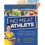 No Meat Athlete: Run on Plants andáDiscover Your Fittest, Fastest, Happiest Self