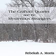 The Graham Quartet and the Mysterious Strangers (       UNABRIDGED) by Rebekah A. Morris Narrated by Tim Lundeen