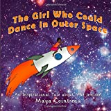 Maya Cointreau The Girl Who Could Dance in Outer Space: An Inspiration Tale About Mae Jemison: 2 (The Girls Who Could)