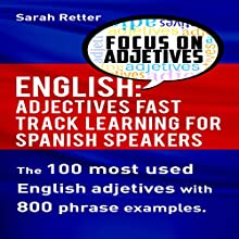 English: Adjectives Fast Track Learning for Spanish Speakers: The 100 Most Used English Adjectives with 800 Phrase Examples Audiobook by Sarah Retter Narrated by Charissa Clark Howe
