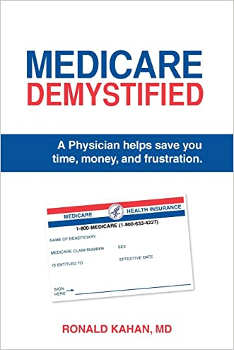 Medicare Demystified: A Physician Helps Save You Time, Money, and Frustration.