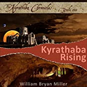 Kyrathaba Rising: Kyrathaba Chronicles, Book 1 | [William Bryan Miller]