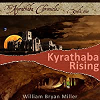 Kyrathaba Rising: Kyrathaba Chronicles, Book 1 (       UNABRIDGED) by William Bryan Miller Narrated by Christine Padovan