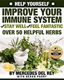 Help Yourself: Improve Your Immune System Naturally (Over 50 Helpful Herbs): Stay Well – Feel Fantastic