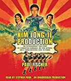 img - for A Kim Jong-Il Production: The Extraordinary True Story of a Kidnapped Filmmaker, His Star Actress, and a Young Dictator's Rise to Power book / textbook / text book