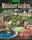 Miniature Gardens: Design & Create Miniature Fairy Gardens, Dish Gardens, Terrariums and More-Indoors and Out