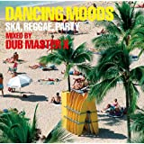 DANCING MOODS~SKA,REGGAE,PARTY~MIXED BY DUB MASTER XDUB MASTER X�ɂ��