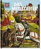 Mittelalter. Die Welt der Kaiser, Edelleute und Bauern (WAS IST WAS Sachbuch, Band 118)