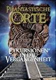 img - for Phantastische Orte: Exkursionen in die Vergangenheit (German Edition) book / textbook / text book
