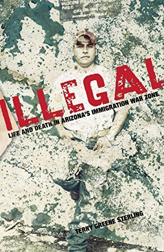 Illegal: Life And Death In Arizona's Immigration War Zone by Sterling, Terry (2010) Paperback