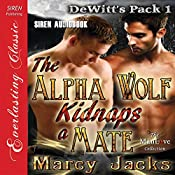 The Alpha Wolf Kidnaps a Mate: DeWitt's Pack 1 | [Marcy Jacks]