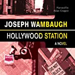 Hollywood Station (       UNABRIDGED) by Joseph Wambaugh Narrated by Adam Gruper