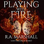 Playing with Fire: Lost Children Trilogy, Book 1 | R. A. Marshall