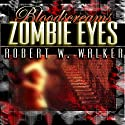 Zombie Eyes: Bloodscreams #3 Audiobook by Robert W. Walker Narrated by Robert Neil DeVoe