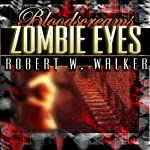 Zombie Eyes: Bloodscreams #3 | Robert W. Walker