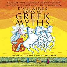 D'Aulaires' Book of Greek Myths (       UNABRIDGED) by Ingri d'Aulaire, Edgar Parin d'Aulaire Narrated by Paul Newman, Sidney Poitier, Kathleen Turner, Matthew Broderick