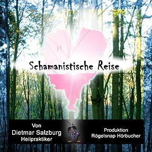 Schamanistische Reise: Der Schamane in mir Hörbuch