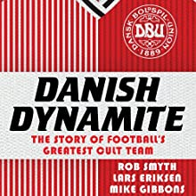 Danish Dynamite: The Story of Football's Greatest Cult Team (       UNABRIDGED) by Lars Eriksen, Mike Gibbons, Rob Smyth Narrated by Derek Le Page