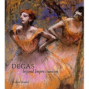 Degas: Beyond Impressionism Edgar Degas, Richard Kendall, National Gallery (Great Britain) and Art Institute of Chicago