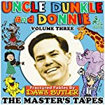Uncle Dunkle and Donnie, Vol. 3: The Master's Tapes | Joe Bevilacqua,Charles Dawson Butler