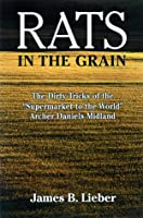 Rats in the Grain: The Dirty Tricks of the Supermarket to the World, Archer Daniels Midland
