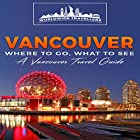 Vancouver: Where to Go, What to See: A Vancouver Travel Guide Hörbuch von  Worldwide Travellers Gesprochen von: Paul Gewuerz