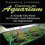Owning an Aquarium: A Guide on How to Create and Maintain an Aquarium | Kamela Latorre