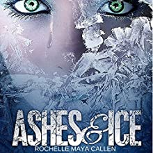 Ashes and Ice: Ashes and Ice, Book 1 (       UNABRIDGED) by Rochelle Maya Callen Narrated by Chris Snelgrove, Veronica Giguere