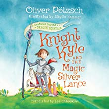 Knight Kyle and the Magic Silver Lance: Adventures Beyond Dragon Audiobook by Oliver Pötzsch, Lee Chadeayne - translator Narrated by Michael Page