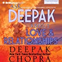 Ask Deepak About Love & Relationships Audiobook by Deepak Chopra Narrated by Deepak Chopra, Joyce Bean