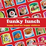 Funky Lunch: Happy Food for Happy Chi...