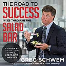 The Road to Success Goes Through the Salad Bar (       UNABRIDGED) by Greg Schwem Narrated by Greg Schwem