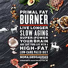 Primal Fat Burner: Live Longer, Slow Aging, Super-Power Your Brain, and Save Your Life with a High-Fat, Low-Carb Paleo Diet Audiobook by Nora Gedgaudas Narrated by Laurence Bouvard