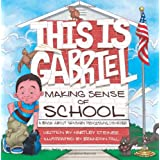 This is Gabriel Making Sense of School: A Book About Sensory Processing Disorder ~ Hartley Steiner