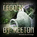 Legacy: The Technomage Archive, Book 3 Audiobook by B.J. Keeton Narrated by CB Droege
