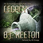 Legacy: The Technomage Archive, Book 3 | B.J. Keeton
