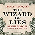 The Wizard of Lies: Bernie Madoff and the Death of Trust (       UNABRIDGED) by Diana B. Henriques Narrated by Pam Ward