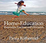 Home-Education: Rationales, Practices and Outcomes