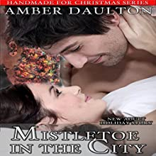 Mistletoe in the City: Handmade for Christmas, Book 3 (       UNABRIDGED) by Amber Daulton Narrated by Bailey Varness