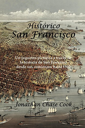 Histórico San Francisco: Un jugueteo pictórica a través de la historia de San Francisco desde sus comienzos hasta 1940