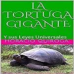La Tortuga Gigante: Y sus Leyes Universales (Relatos Famosos y Leyes Universales nº 2) | Horacio Quiroga,Gerardo Prat